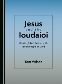 Cover Jesus and the Ioudaioi: Reading John's Gospel with Jewish People in Mind
