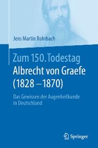 Cover Zum 150. Todestag: Albrecht von Graefe (1828-1870)