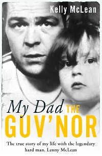 Cover My Dad, The Guv'nor - The True Story of My Life with the Legendary Hard Man, Lenny McLean