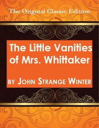 Cover The Little Vanities of Mrs. Whittaker - The Original Classic Edition