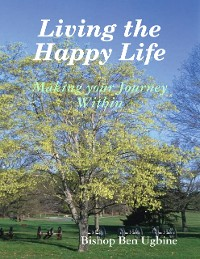 Cover Living the Happy Life - Making Your Journey Within