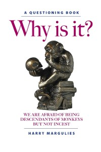 Cover Why Is It ... We are Afraid of Being Descendants of Monkeys but Not Incest?