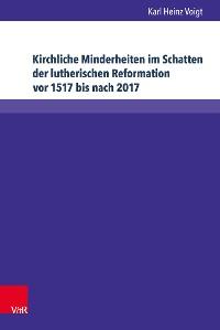 Cover Kirchliche Minderheiten im Schatten der lutherischen Reformation vor 1517 bis nach 2017
