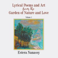 Cover Lyrical Poems and Art from the Garden of Nature and Love  Volume 1