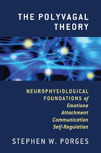 Cover The Polyvagal Theory: Neurophysiological Foundations of Emotions, Attachment, Communication, and Self-regulation (Norton Series on Interpersonal Neurobiology)