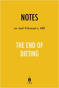 Cover Notes on Joel Fuhrman's MD The End of Dieting