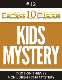 "Cover Perfect 10 Kids Mystery Plots #12-7 ""SKIN THIEVES – A CHILDREN SCI-FI MYSTERY"""