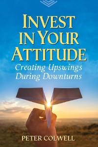 Cover Invest in Your Attitude
