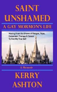 Cover SAINT UNSHAMED: A Gay Mormon's Life