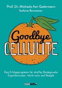 Cover Goodbye Cellulite. Das Erfolgsprogramm für straffes Bindegewebe. Expertenwissen, Work-outs und Rezepte