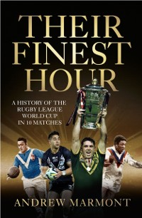 Cover Their Finest Hour: A History of the Rugby League World Cup in 10 Matches