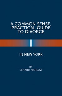 Cover A Common Sense, Practical Guide to Divorce in New York