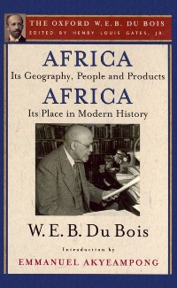 Cover Africa, Its Geography, People and Products and Africa-Its Place in Modern History (The Oxford W. E. B. Du Bois)