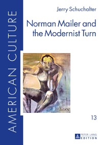 Cover Norman Mailer and the Modernist Turn