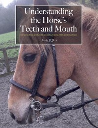 Cover Understanding the Horse's Teeth and Mouth