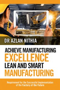 Cover Achieve Manufacturing Excellence Lean and Smart Manufacturing