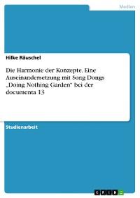 """Cover Die Harmonie der Konzepte. Eine Auseinandersetzung mit Song Dongs """"Doing Nothing Garden"""" bei der documenta 13"""