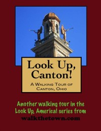 Cover Look Up, Canton! A Walking Tour of Canton, Ohio