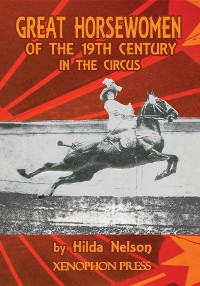Cover GREAT HORSEWOMEN OF THE 19TH CENTURY IN THE CIRCUS : and an Epilogue on Four Contemporary Écuyeres