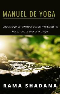 Cover MANUEL DE YOGA - l'homme qui est l'auteur de son propre destin - avec le texte du yoga de Patangjali (traduit)
