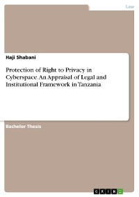 Cover Protection of Right to Privacy in Cyberspace. An Appraisal of Legal and Institutional Framework in Tanzania