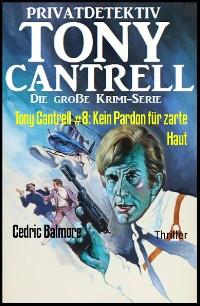 Cover Tony Cantrell #8: Kein Pardon für zarte Haut