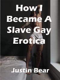 Cover How I Became A Slave Gay Erotica