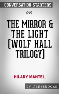 Cover The Mirror & the Light (Wolf Hall Trilogy)byHilary Mantel: Conversation Starters