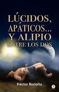 Cover Lúcidos, apáticos... y Alipio entre los dos