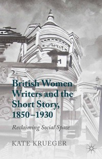 Cover British Women Writers and the Short Story, 1850-1930