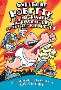 Cover Capitaine Bobette et la machination machiavelique du professeur K.K. Prout (tome 4)