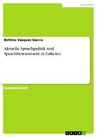 Cover Aktuelle Sprachpolitik und Sprachbewusstsein in Galicien