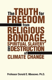 Cover The Truth for Freedom from Religious Bondage, Spiritual Slavery and Destruction of Climate Change