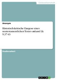 Cover Historisch-kritische Exegese eines neutestamentlichen Textes anhand Lk 9,37-43