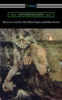 Cover The Great God Pan, The White People, and Other Stories