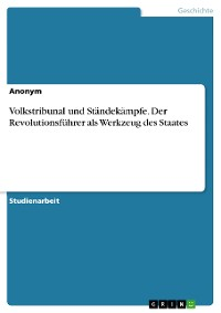 Cover Volkstribunal und Ständekämpfe. Der Revolutionsführer als Werkzeug des Staates