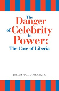 Cover The Danger of Celebrity in Power: the Case of Liberia