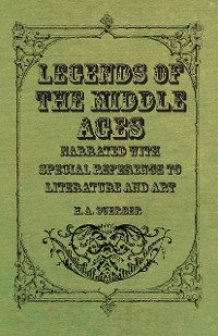 Cover Legends of the Middle Ages - Narrated with Special Reference to Literature and Art