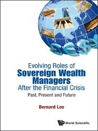 Cover Evolving Roles of Sovereign Wealth Managers After the Financial Crisis
