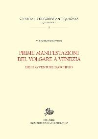 Cover Prime manifestazioni del volgare a Venezia. Dieci avventure d'archivio