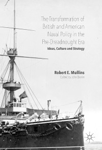 Cover The Transformation of British and American Naval Policy in the Pre-Dreadnought Era