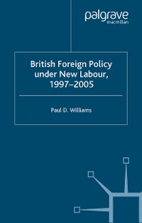 Cover British Foreign Policy Under New Labour, 1997–2005
