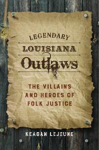 Cover Legendary Louisiana Outlaws
