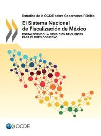 Cover Estudios de la OCDE sobre Gobernanza Publica El Sistema Nacional de Fiscalizacion de Mexico Fortaleciendo la Rendicion de Cuentas para el buen Gobierno