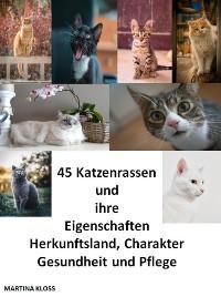 Cover 45 Katzenrassen und ihre Eigenschaften, Herkunftsland, Charakter, Gesundheit und Pflege
