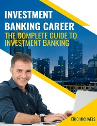 Cover Investment Banking Career: The Complete Guide to Investment Banking