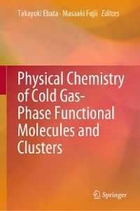 Cover Physical Chemistry of Cold Gas-Phase Functional Molecules and Clusters