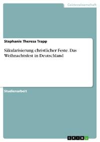 Cover Säkularisierung christlicher Feste. Das Weihnachtsfest in Deutschland