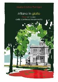 Cover Milano in giallo. Il commissario Tinon e il caso della contessa innamorata.