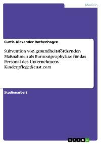 Cover Subvention von gesundheitsfördernden Maßnahmen als Burnoutprophylaxe für das Personal des Unternehmens Kinderpflegedienst.com
